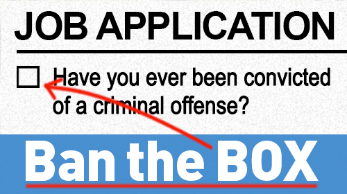Ban the Box on Criminal background checks in Employment